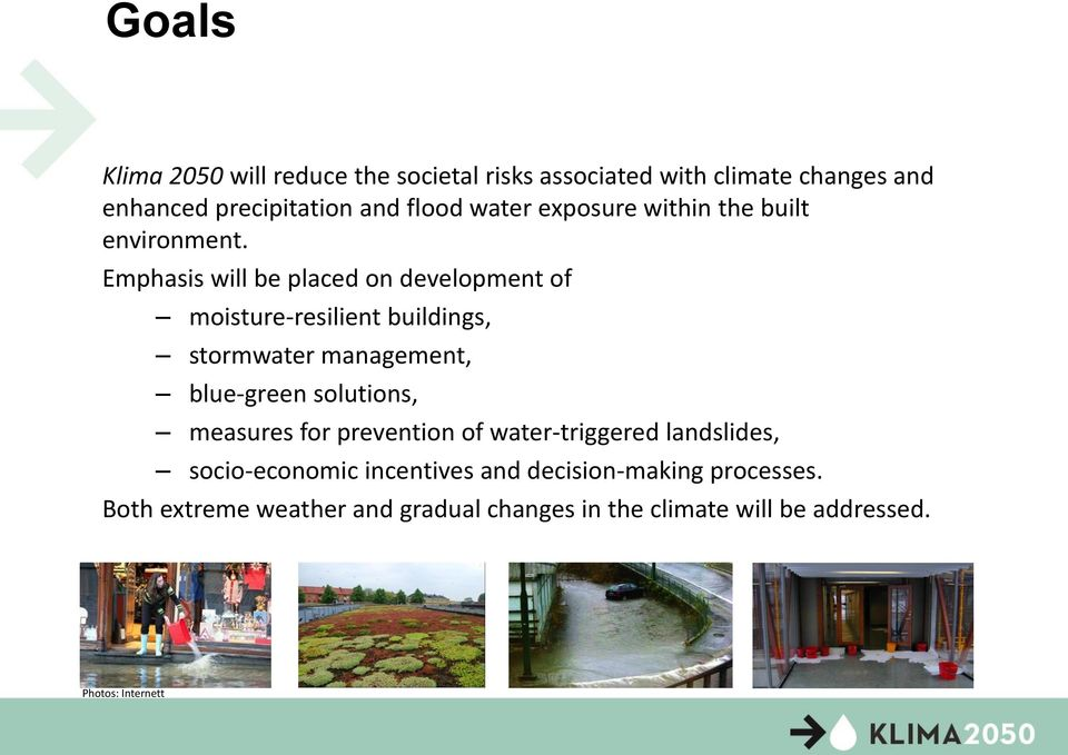 Emphasis will be placed on development of moisture-resilient buildings, stormwater management, blue-green solutions,