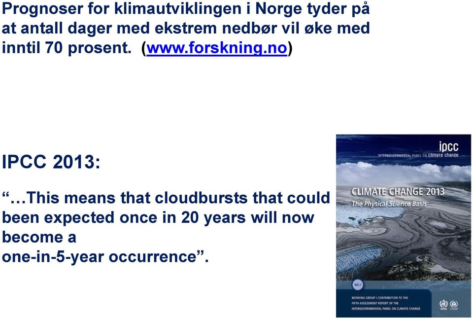 no) IPCC 2013: This means that cloudbursts that could have been