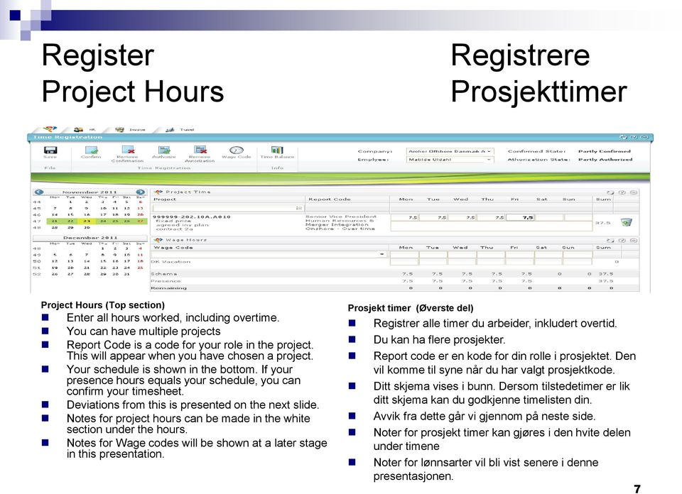 If your presence hours equals your schedule, you can confirm your timesheet. Deviations from this is presented on the next slide.