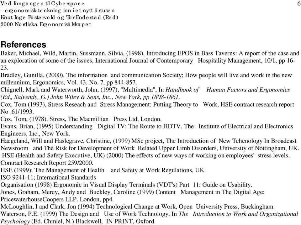 "7, pp 844-857. Chignell, Mark and Waterworth, John, (1997), ""Multimedia"", In Handbook of Human Factors and Ergonomics (Ed., Salvendy, G.) John Wiley & Sons, Inc., New York, pp 1808-1861."