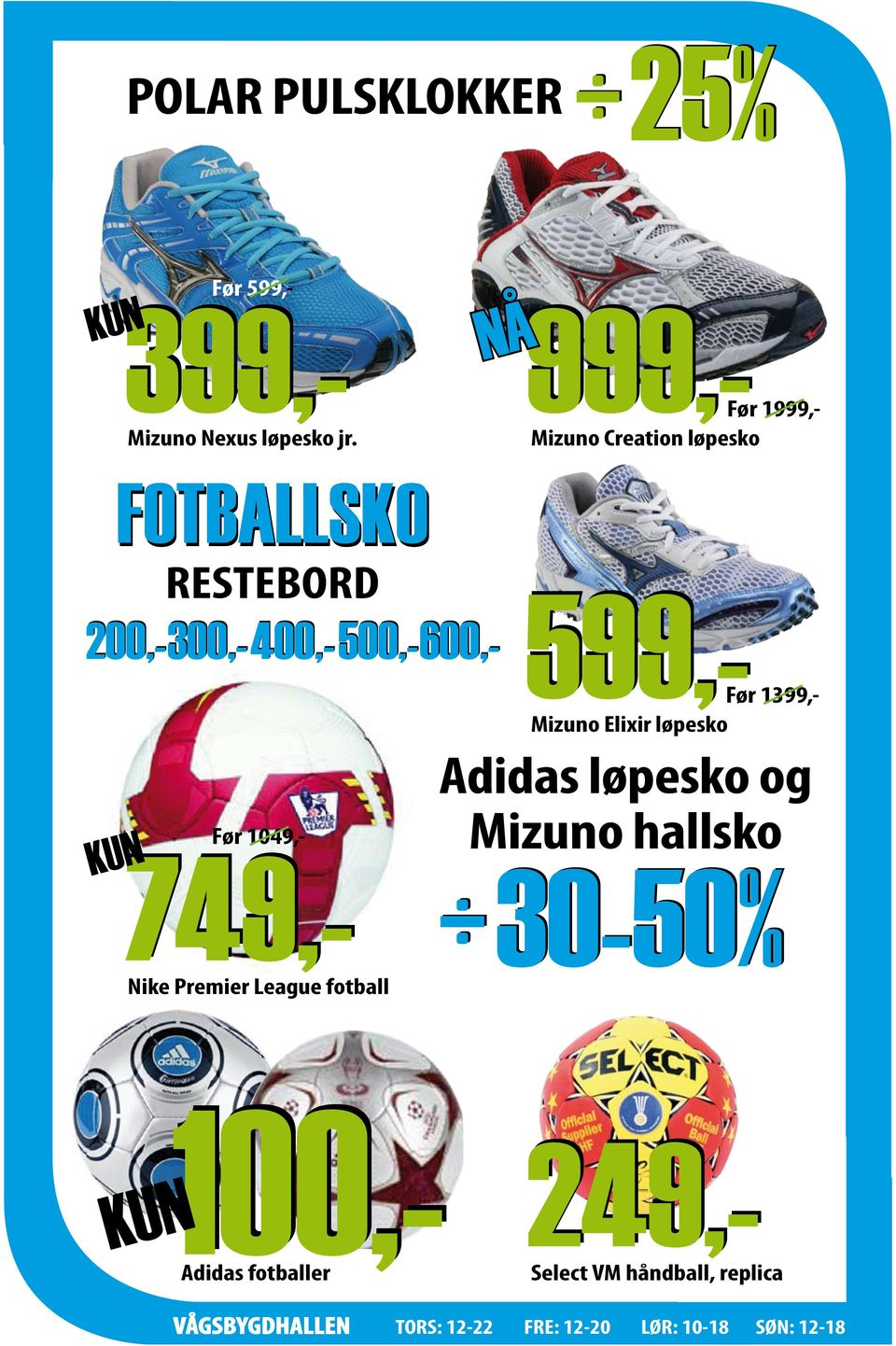 500,-600,- Før 19 Mizuno Creation løpesko 5 100,- 749,- Nike Premier League