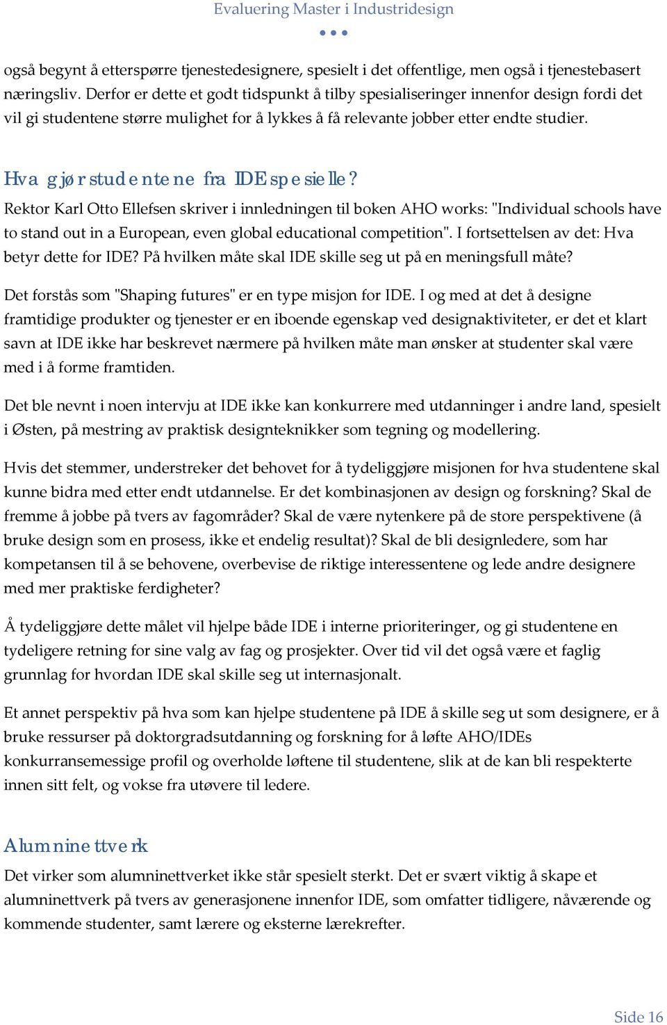 "Hva gjør studentene fra IDE spesielle? Rektor Karl Otto Ellefsen skriver i innledningen til boken AHO works: ""Individual schools have to stand out in a European, even global educational competition""."