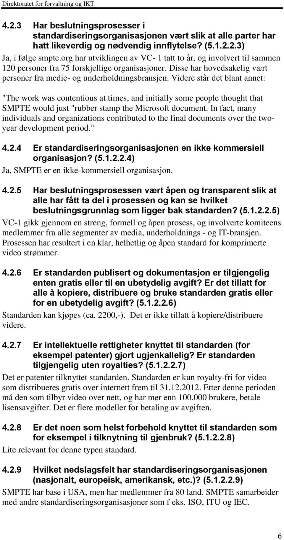 "Videre står det blant annet: ""The work was contentious at times, and initially some people thought that SMPTE would just ""rubber stamp the Microsoft document."
