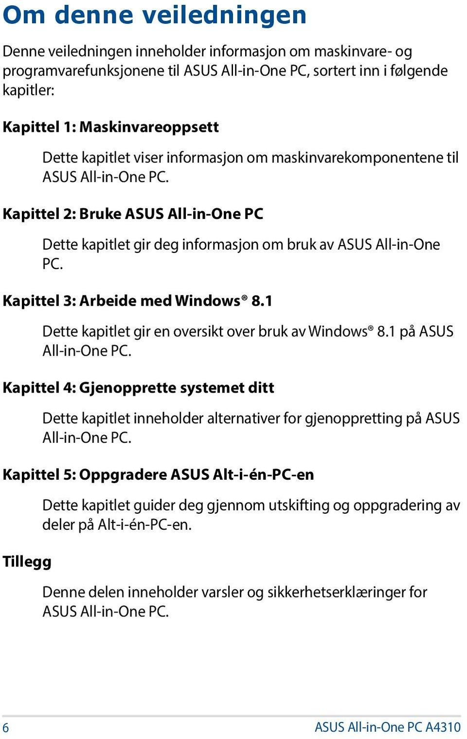 Kapittel 3: Arbeide med Windows 8.1 Dette kapitlet gir en oversikt over bruk av Windows 8.1 på ASUS All-in-One PC.