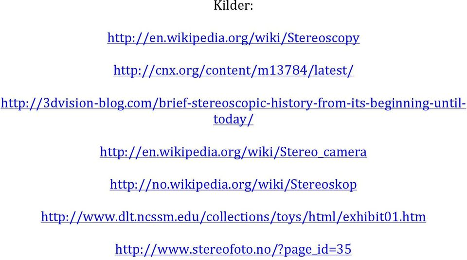 com/brief- stereoscopic- history- from- its- beginning- until- today/ http://en.wikipedia.