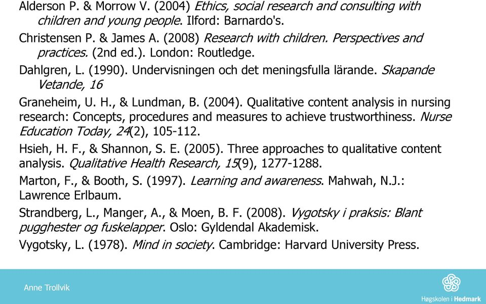 Qualitative content analysis in nursing research: Concepts, procedures and measures to achieve trustworthiness. Nurse Education Today, 24(2), 105-112. Hsieh, H. F., & Shannon, S. E. (2005).