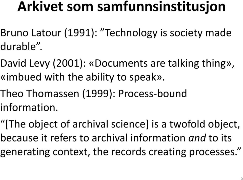 Theo Thomassen(1999): Process-bound information.
