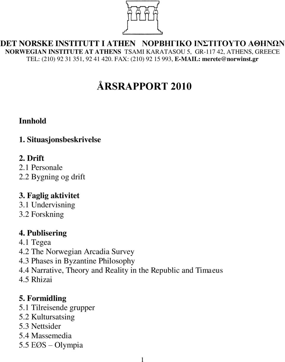 Faglig aktivitet 3.1 Undervisning 3.2 Forskning 4. Publisering 4.1 Tegea 4.2 The Norwegian Arcadia Survey 4.3 Phases in Byzantine Philosophy 4.