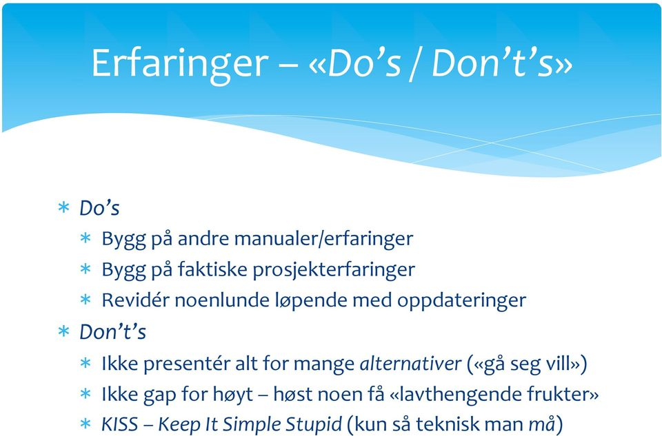 * Ikke presentér alt for mange alternativer («gå seg vill») * Ikke gap for høyt