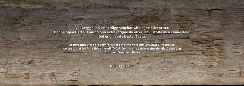 At Brygghus 9, we are very fortunate that we have our very own olive groves.