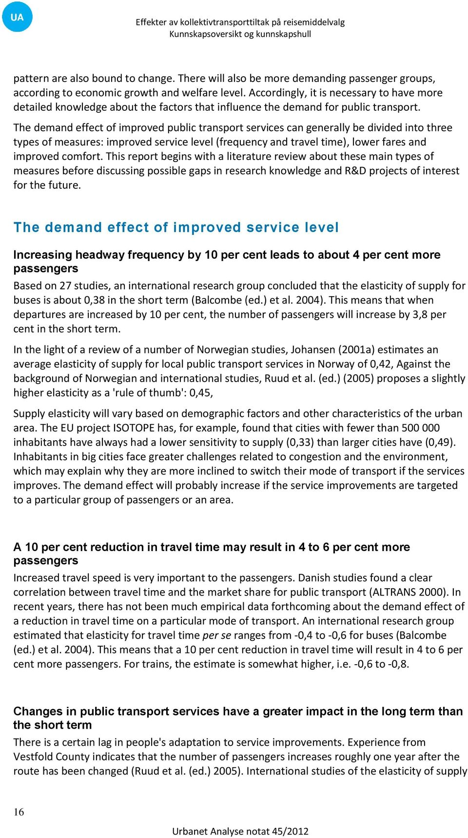 The demand effect of improved public transport services can generally be divided into three types of measures: improved service level (frequency and travel time), lower fares and improved comfort.