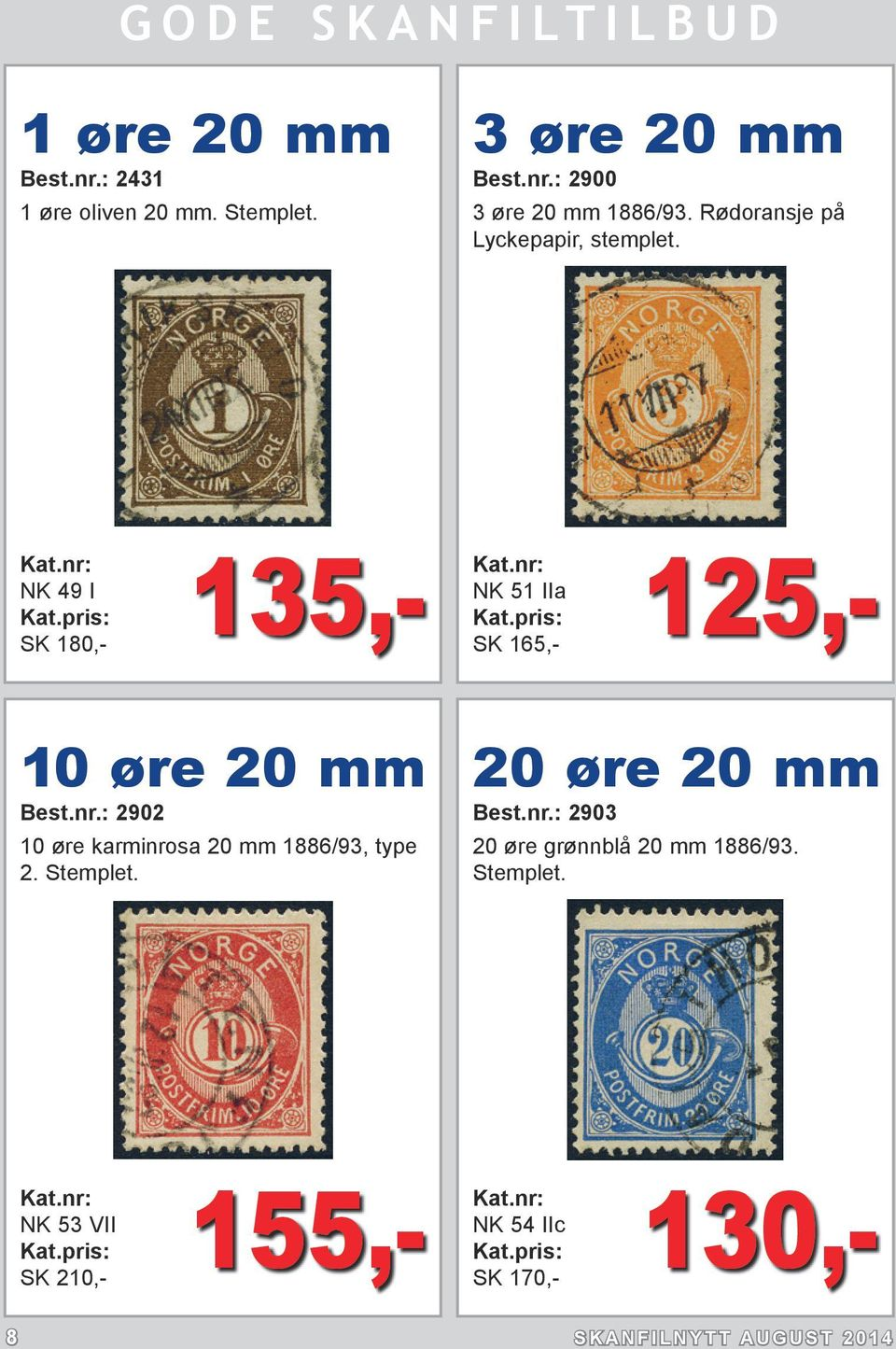 nr.: 2902 10 øre karminrosa 20 mm 1886/93, type 2. Stemplet. 20 øre 20 mm Best.nr.: 2903 20 øre grønnblå 20 mm 1886/93.
