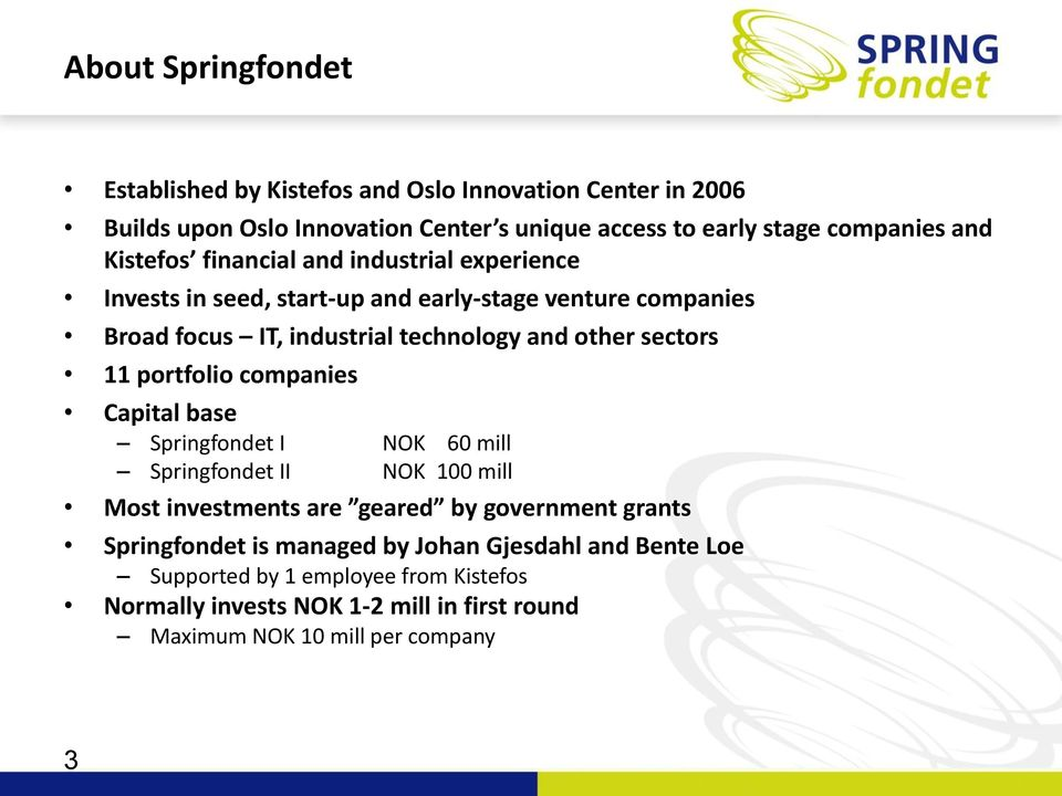 sectors 11 portfolio companies Capital base Springfondet I NOK 60 mill Springfondet II NOK 100 mill Most investments are geared by government grants