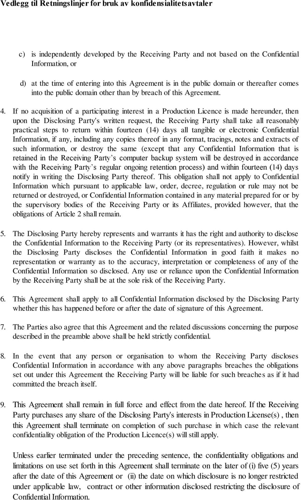 If no acquisition of a participating interest in a Production Licence is made hereunder, then upon the Disclosing Party's written request, the Receiving Party shall take all reasonably practical