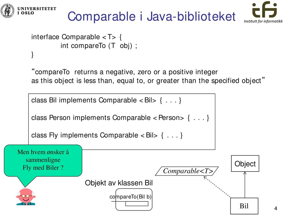 implements Comparable <Bil> {... class Person implements Comparable <Person> {.