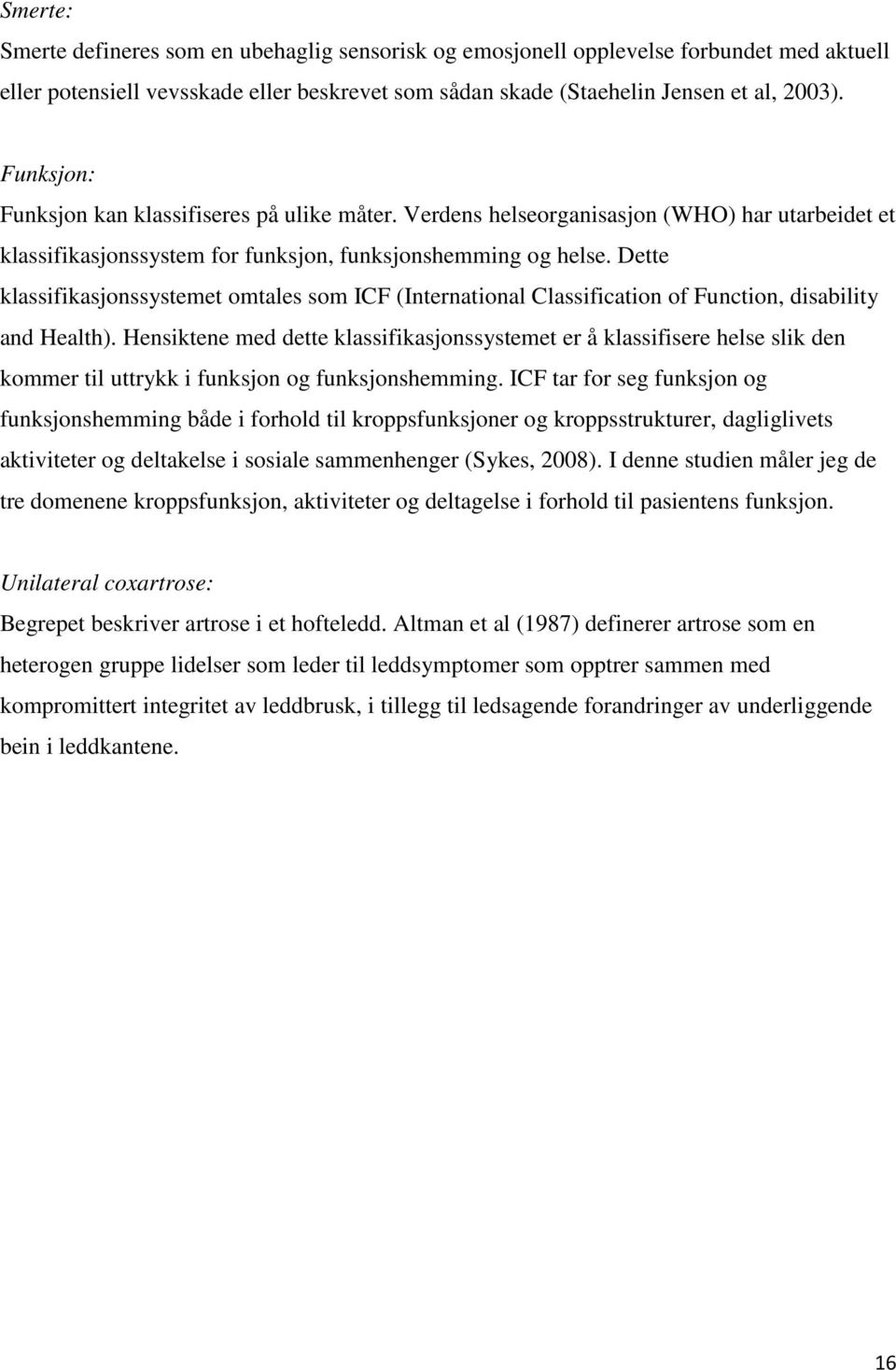 Dette klassifikasjonssystemet omtales som ICF (International Classification of Function, disability and Health).