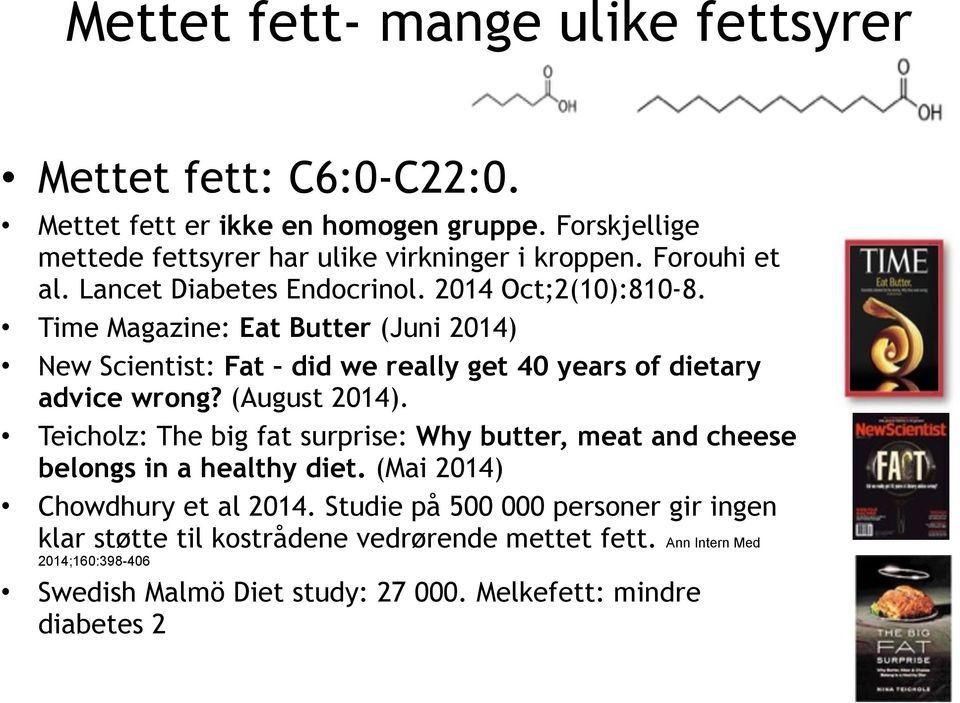 Time Magazine: Eat Butter (Juni 2014) New Scientist: Fat did we really get 40 years of dietary advice wrong? (August 2014).