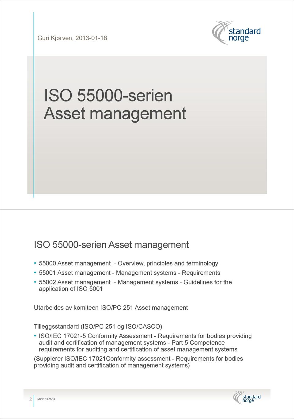 Tilleggsstandard (ISO/PC 251 og ISO/CASCO) ISO/IEC 17021-5 Conformity Assessment - Requirements for bodies providing audit and certification of management systems - Part 5 Competence