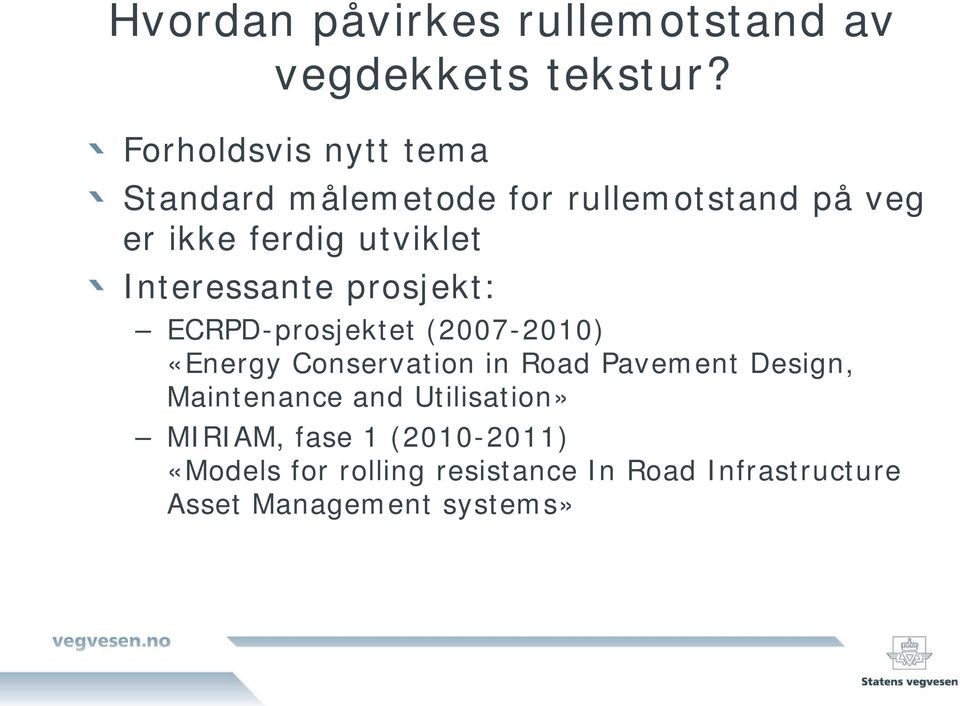 Interessante prosjekt: ECRPD-prosjektet (2007-2010) «Energy Conservation in Road Pavement