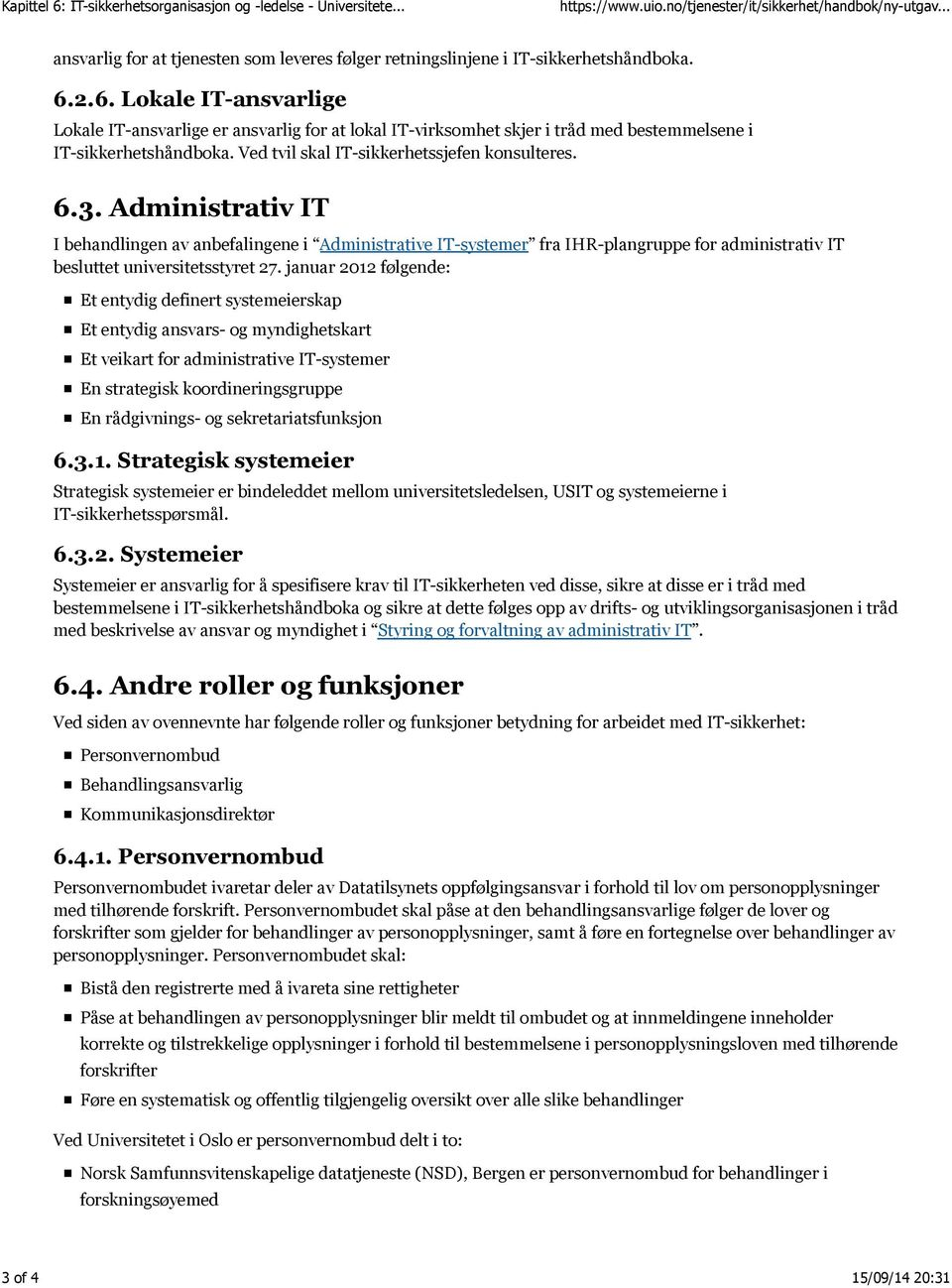 Administrativ IT I behandlingen av anbefalingene i Administrative IT-systemer fra IHR-plangruppe for administrativ IT besluttet universitetsstyret 27.