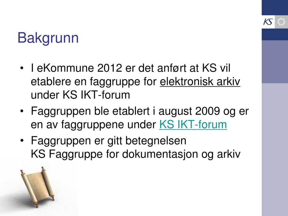 etablert i august 2009 og er en av faggruppene under KS IKT-forum