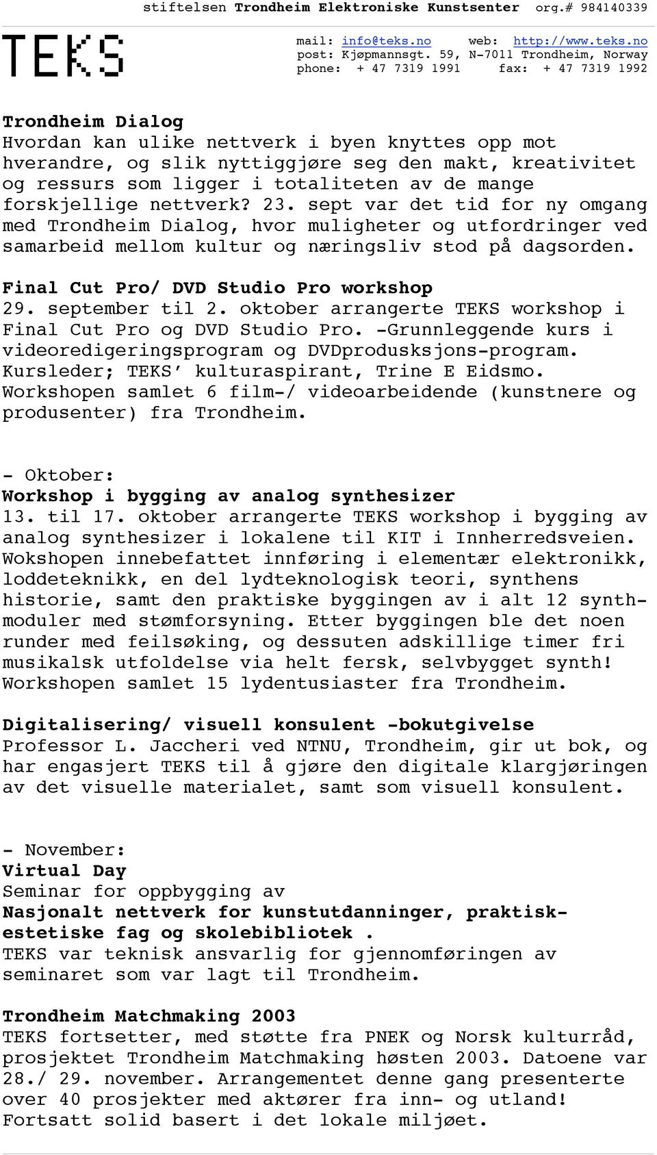 september til 2. oktober arrangerte TEKS workshop i Final Cut Pro og DVD Studio Pro. -Grunnleggende kurs i videoredigeringsprogram og DVDprodusksjons-program.