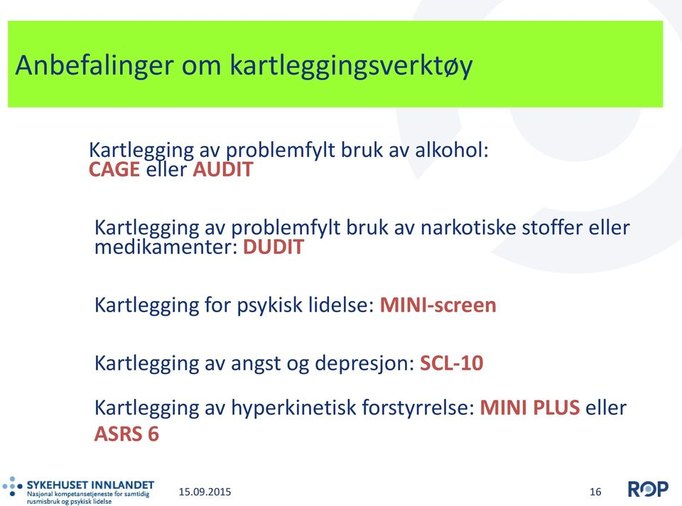 DUDIT Kartlegging for psykisk lidelse: MINI-screen Kartlegging av angst og depresjon: