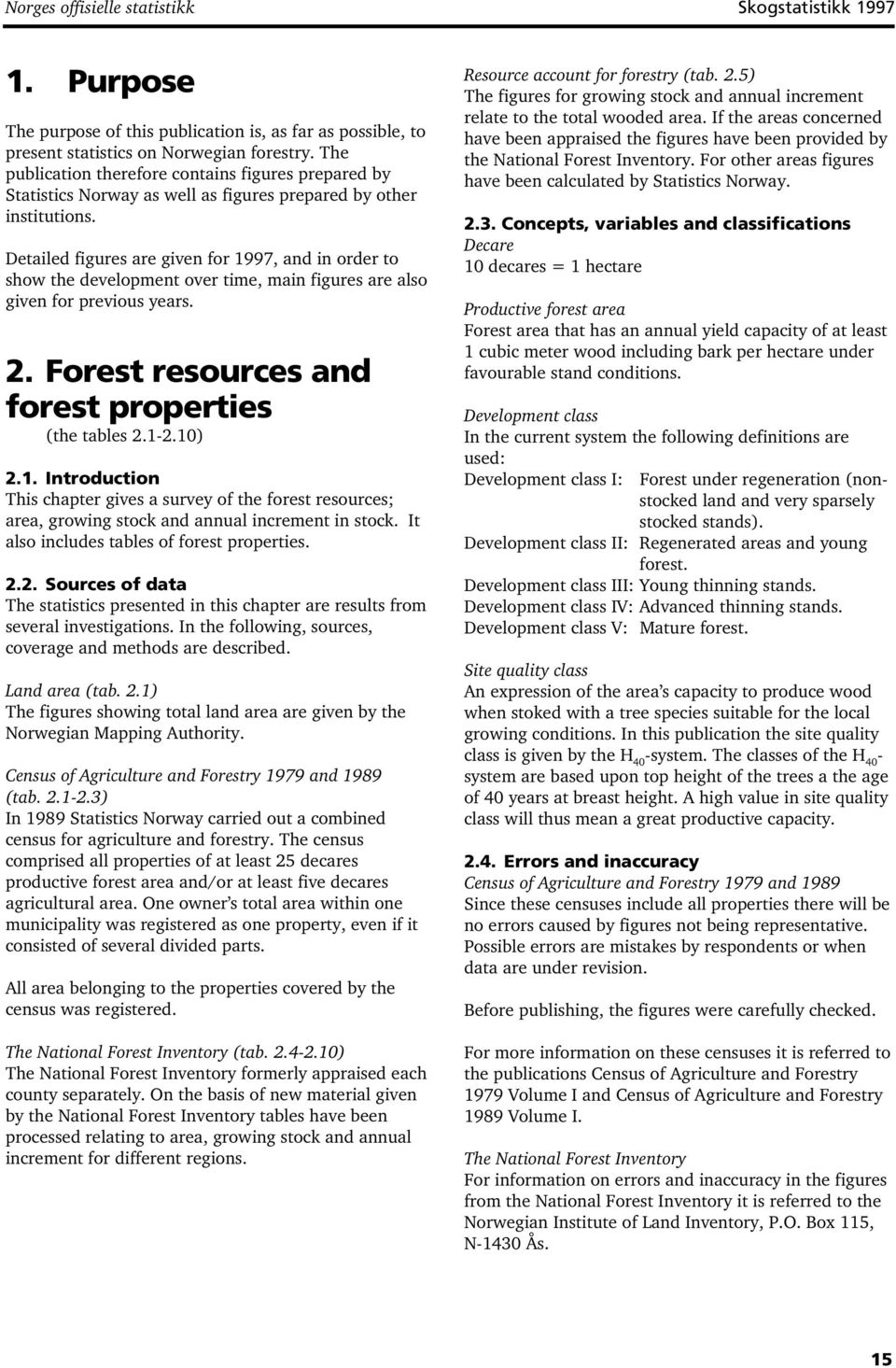 Detailed figures are given for 997, and in order to show the development over time, main figures are also given for previous years. 2. Forest resources and forest properties (the tables 2.-2.0) 2.