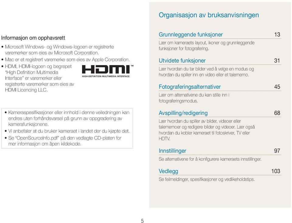 HDMI, HDMI-logoen og begrepet High Definition Multimedia Interface er varemerker eller registrerte varemerker som eies av HDMI Licencing LLC.