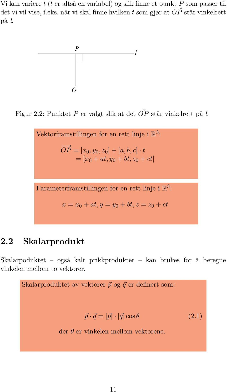 Vektorframstillingen for en rett linje i R 3 : # OP = [x 0, y 0, z 0 ] + [a, b, c] t = [x 0 + at, y 0 + bt, z 0 + ct] Parameterframstillingen for en rett linje i R 3 : x