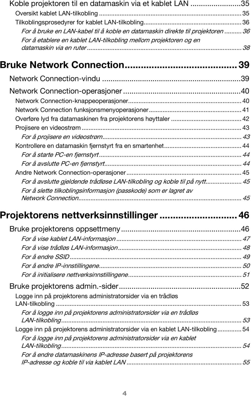 .. 38 Bruke Network Connection... 39 Network Connection-vindu...39 Network Connection-operasjoner...40 Network Connection-knappeoperasjoner... 40 Network Connection funksjonsmenyoperasjoner.