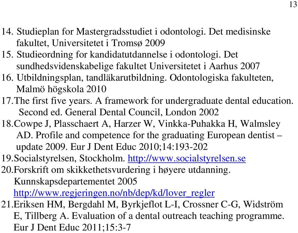 A framework for undergraduate dental education. Second ed. General Dental Council, London 2002 18. Cowpe J, Plasschaert A, Harzer W, Vinkka-Puhakka H, Walmsley AD.