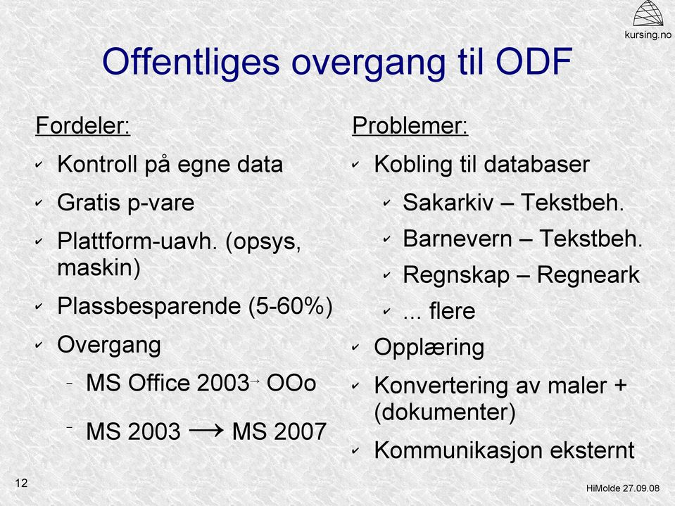 (opsys, maskin) Plassbesparende (5-60%) Overgang MS Office 2003 OOo MS 2003 MS 2007