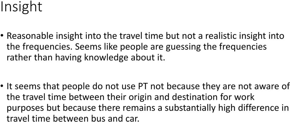 It seems that people do not use PT not because they are not aware of the travel between their origin