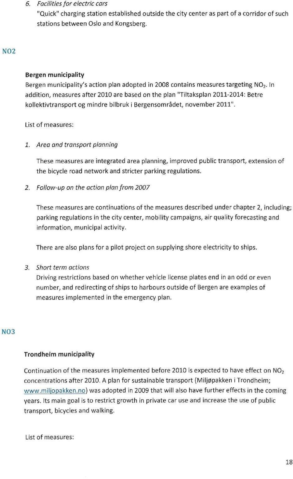 "In addition, measures after 2010 are based on the plan ""Tiltaksplan 2011-2014: Betre kollektivtransport og mindre bilbruk i Bergensomrädet, november 2011"". List of measures: 1."
