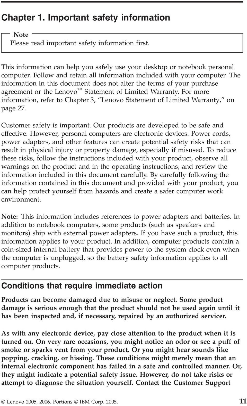 For more information, refer to Chapter 3, Lenovo Statement of Limited Warranty, on page 27. Customer safety is important. Our products are developed to be safe and effective.