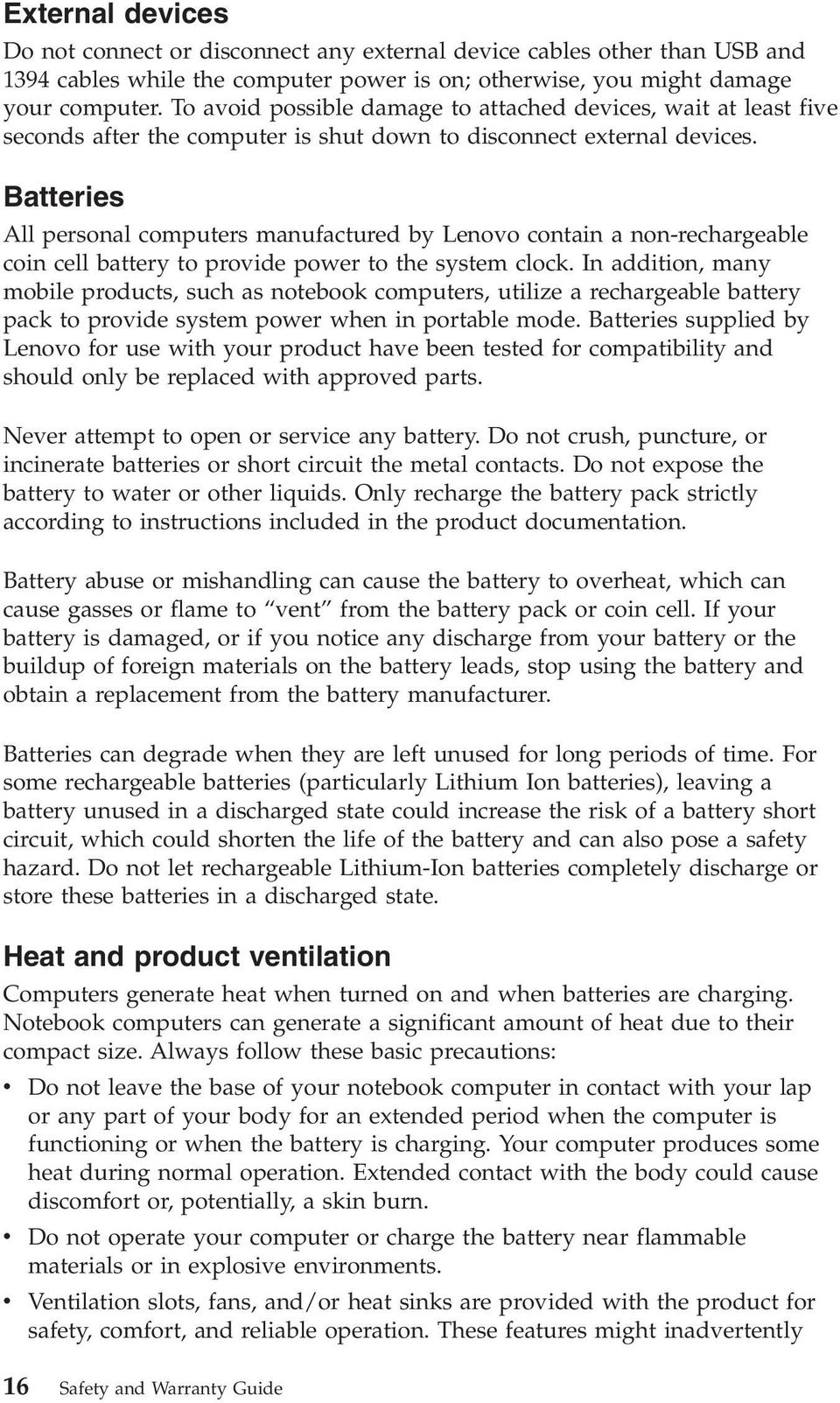 Batteries All personal computers manufactured by Lenovo contain a non-rechargeable coin cell battery to provide power to the system clock.