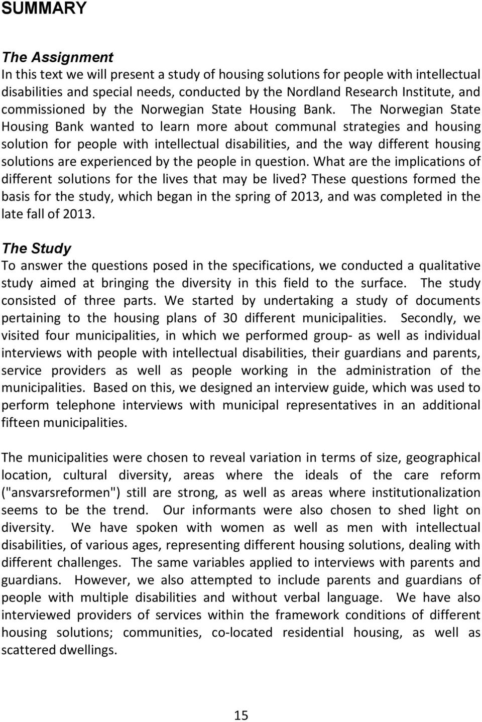 The Norwegian State Housing Bank wanted to learn more about communal strategies and housing solution for people with intellectual disabilities, and the way different housing solutions are experienced