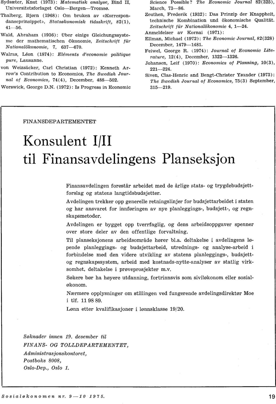 von Weizsäcker, Carl Christian (1972): Kenneth Arrow's Contribution to Economics, The Swedish Journal of Economics, 74(4), December, 488-502. Worswick, George D.N.