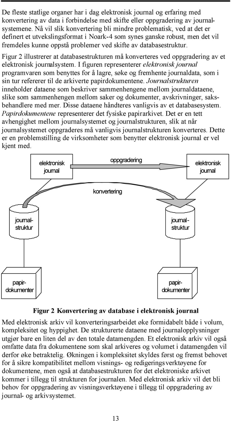 databasestruktur. Figur 2 illustrerer at databasestrukturen må konverteres ved oppgradering av et elektronisk journalsystem.