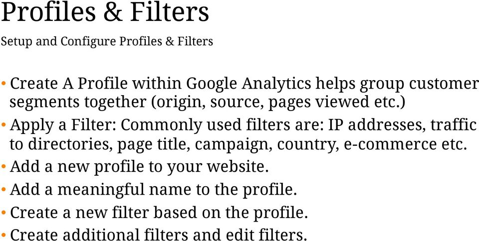 ) Apply a Filter: Commonly used filters are: IP addresses, traffic to directories, page title, campaign, country,