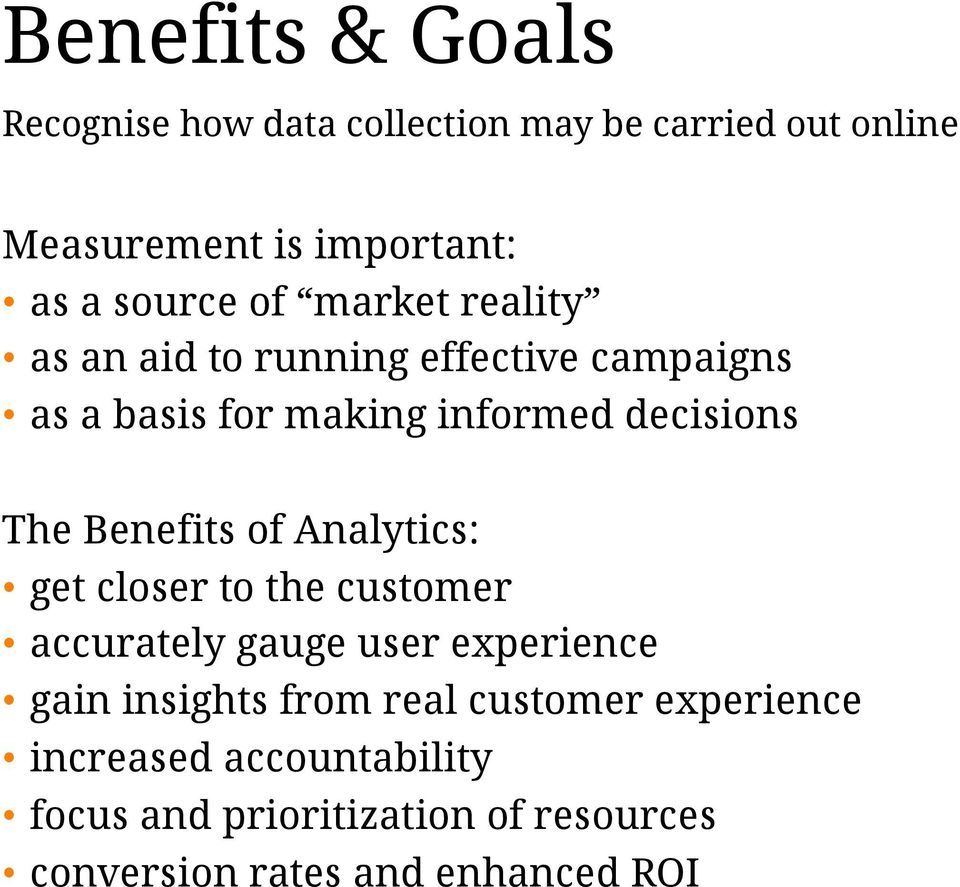 The Benefits of Analytics: get closer to the customer accurately gauge user experience gain insights from
