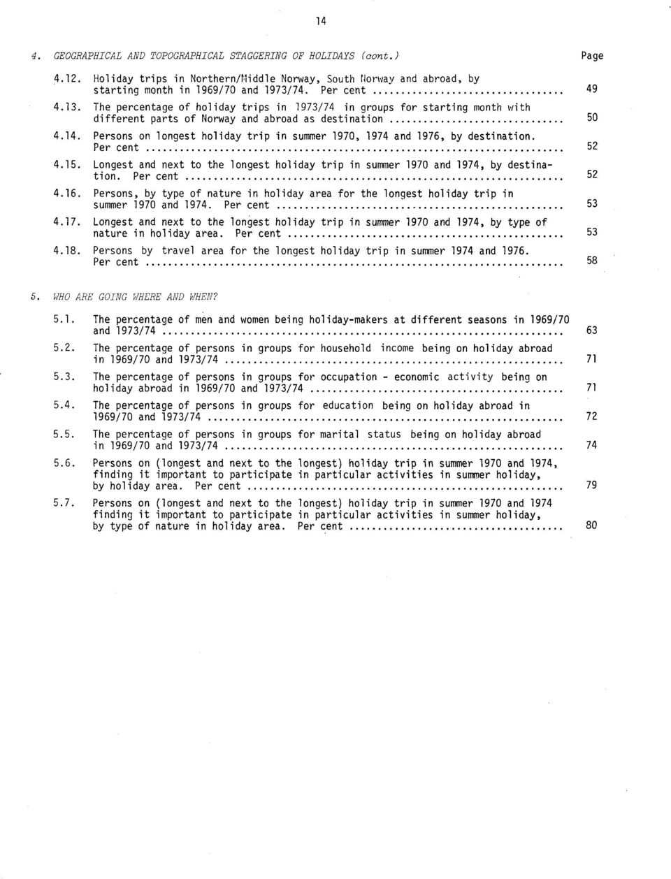 Persons on longest holiday trip in summer 1970, 1974 and 1976, by destination. Per cent 52 4.15. Longest and next to the longest holiday trip in summer 1970 and 1974, by destination. Per cent 52 4.16.