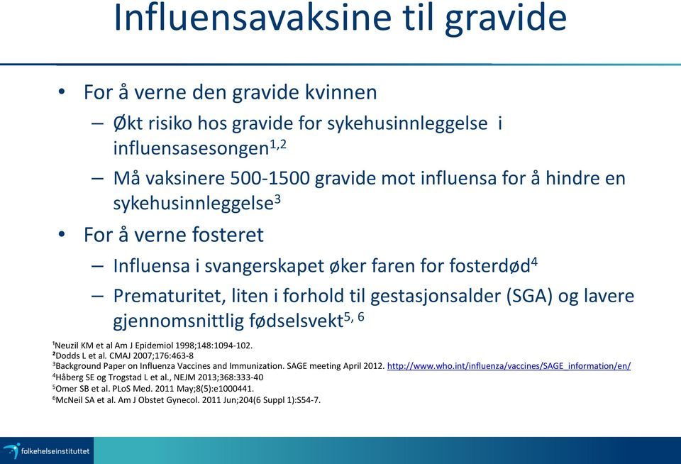 ¹Neuzil KM et al Am J Epidemiol 1998;148:1094-102. ²Dodds L et al. CMAJ 2007;176:463-8 3 Background Paper on Influenza Vaccines and Immunization. SAGE meeting April 2012. http://www.who.