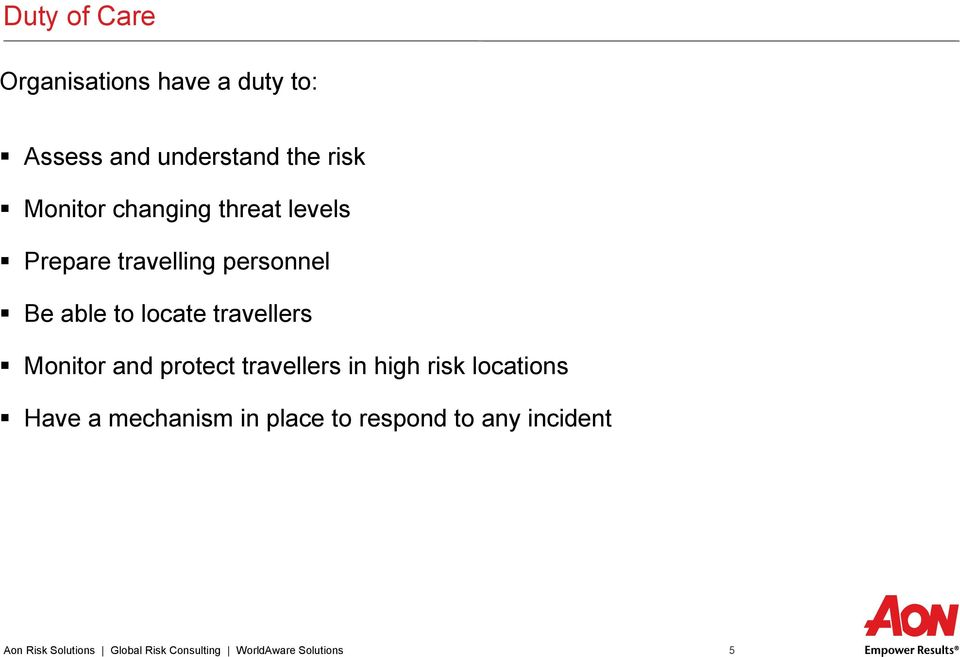 Monitor and protect travellers in high risk locations Have a mechanism in place to