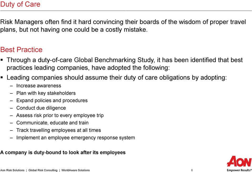 their duty of care obligations by adopting: Increase awareness Plan with key stakeholders Expand policies and procedures Conduct due diligence Assess risk prior to every employee trip