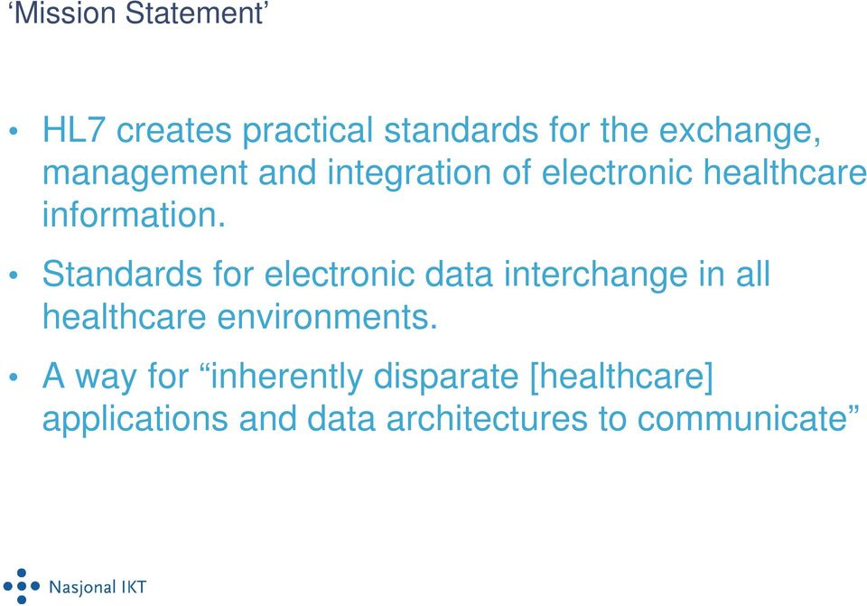 Standards for electronic data interchange in all healthcare environments.