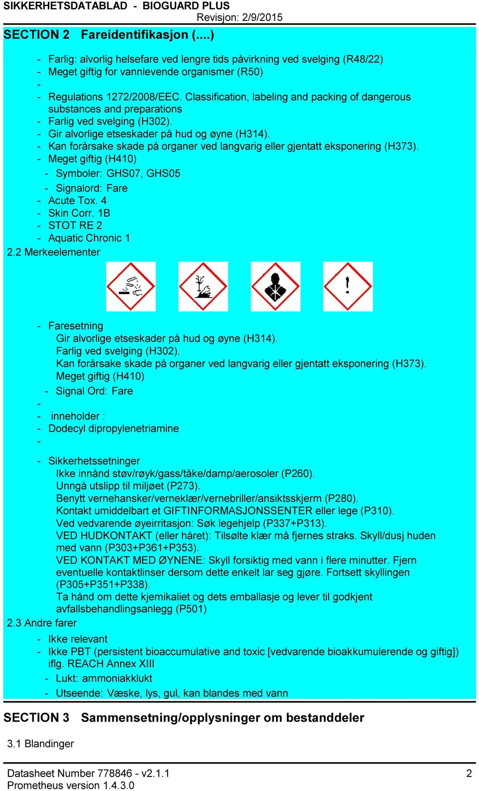 Classification, labeling and packing of dangerous substances and preparations Farlig ved svelging (H302). Gir alvorlige etseskader på hud og øyne (H314).