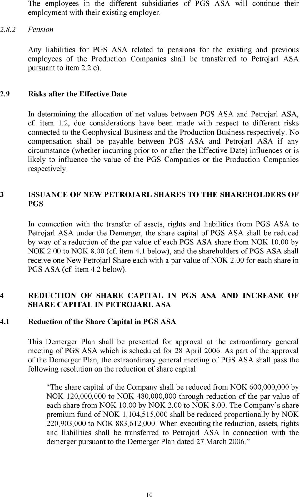 2 e). 2.9 Risks after the Effective Date In determining the allocation of net values between PGS ASA and Petrojarl ASA, cf. item 1.