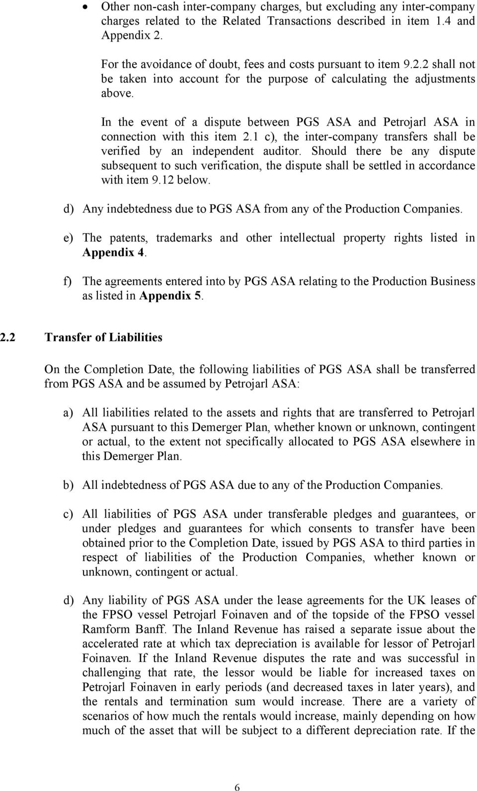 In the event of a dispute between PGS ASA and Petrojarl ASA in connection with this item 2.1 c), the inter-company transfers shall be verified by an independent auditor.